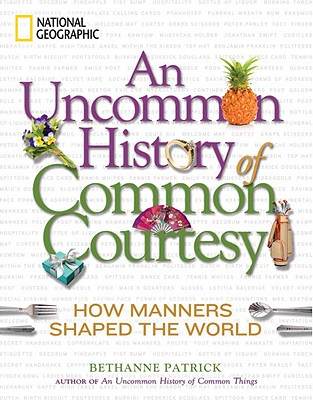 Image for Uncommon History of Common Courtesy: How Manners Shaped the World