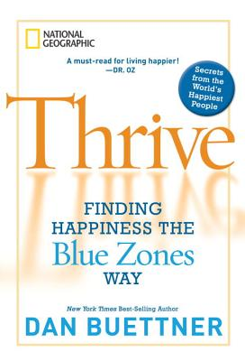 Thrive: Finding Happiness the Blue Zones Way, Dan Buettner