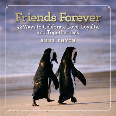 Image for Friends Forever: 42 Ways to Celebrate Love, Loyalty, and Togetherness
