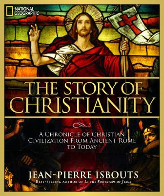 Image for The Story of Christianity: A Chronicle of Christian Civilization From Ancient Rome to Today