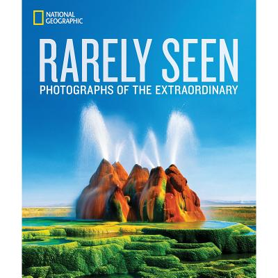 Image for National Geographic Rarely Seen: Photographs of the Extraordinary