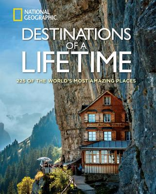 Image for Destinations of a Lifetime: 225 of the World's Most Amazing Places