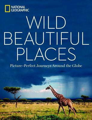 Image for Wild, Beautiful Places: Picture-Perfect Journeys Around the Globe