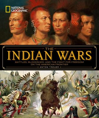 Image for National Geographic The Indian Wars: Battles, Bloodshed, and the Fight for Freedom on the American Frontier