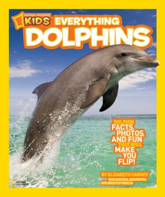 Image for National Geographic Kids Everything Dolphins: Dolphin Facts, Photos, and Fun that Will Make You Flip