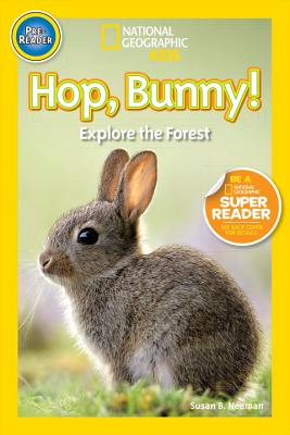 National Geographic Readers: Hop, Bunny!: Explore the Forest, Neuman, Susan B.