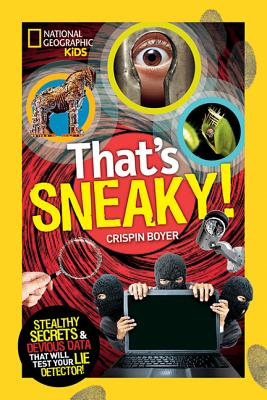 Image for That's Sneaky: Stealthy Secrets and Devious Data That Will Test Your Lie Detector (National Geographic Kids)