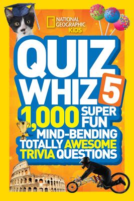 Image for National Geographic Kids Quiz Whiz 5: 1,000 Super Fun Mind-bending Totally Awesome Trivia Questions