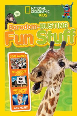 Image for Boredom-Busting Fun Stuff: Cool Games, Hilarious Jokes, Awesome Quizzes, and More! (National Geographic Kids)