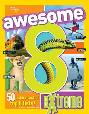 Awesome 8 Extreme (National Geographic Kids), National Geographic Kids; Sarah Wassner Flynn; Brittany Moya del Pino