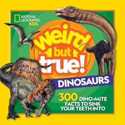 Image for WEIRD BUT TRUE! DINOSAURS: 300 DINO-MITE FACTS TO SINK YOUR TEETH INTO