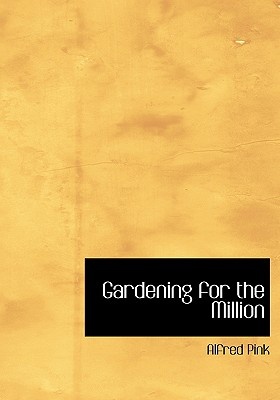 Gardening for the Million (Large Print Edition) [LARGE PRINT] (Paperback), Pink, Alfred