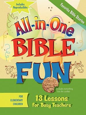 All-in-One Bible Fun for Elementary Children: Favorite Bible Stories: 13 Lessons for Busy Teachers, Abingdon Press, Abingdon Press