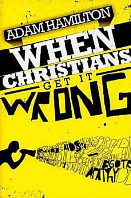 When Christians Get It Wrong, Adam Hamilton