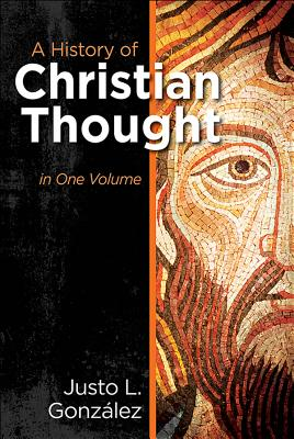 A History of Christian Thought: In One Volume, Justo L. Gonz�lez