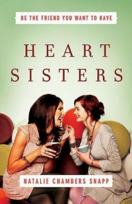 Image for Heart Sisters: Being the Friend You Want to Have