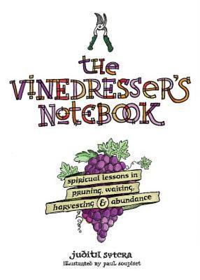 Image for Vinedresser's Notebook: Spiritual Lessons in Pruning, Waiting, Harvesting & Abundance