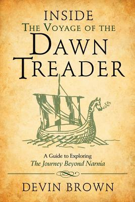 Inside the Voyage of the Dawn Treader: A Guide to Exploring the Journey beyond Narnia, Devin Brown