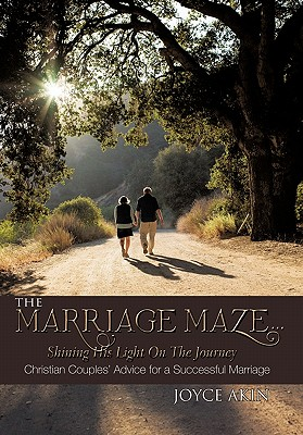 The Marriage Maze... Shining His Light on the Journey: Christian Couples' Advice for a Successful Marriage, Akin, Joyce
