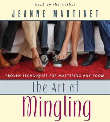 The Art of Mingling: Proven Techniques for Mastering Any Room, Jeanne Martinet