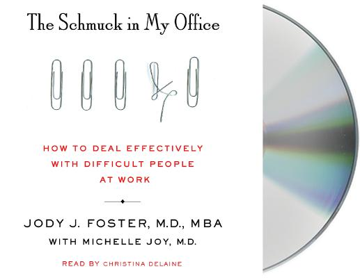 Image for The Schmuck in My Office: How to Deal Effectively with Difficult People at Work