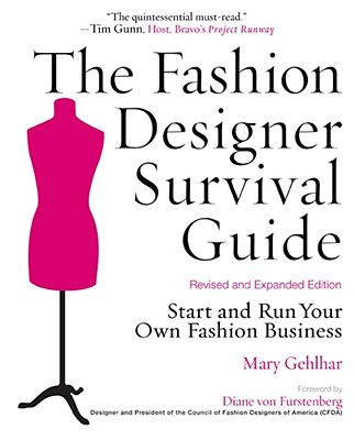 The Fashion Designer Survival Guide: Start and Run Your Own Fashion Business, Gehlhar, Mary;Posen, Zac