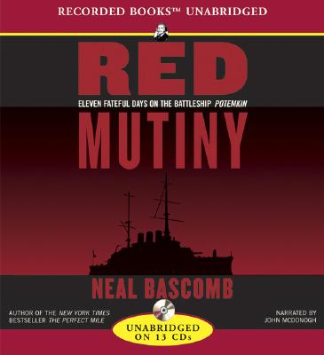 Red Mutiny: Eleven fateful Days on the Battleship Potemkin [audiobook, Unabridged, Read By John McDonough, 13 CDs], Bascomb, Neal