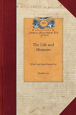 The Life and Memoirs of the Late Major G: Second in Command to General Washington during the American Revolution, to which are added His Political and Military Essays (Revolutionary War), Lee, Charles