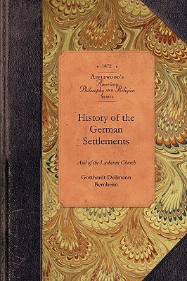 Image for History of German Settlements in NC & SC: From the Earliest Period of the Colonization of the Dutch, German and Swiss Settlers to the Close of the ... Present Century (Amer Philosophy, Religion)