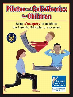 Pilates and Calisthenics for Children (Lark Children's Fitness), Larkin Barnett