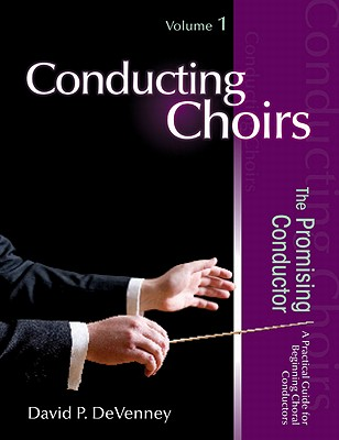 Image for Conducting Choirs, Volume 1: The Promising Conductor