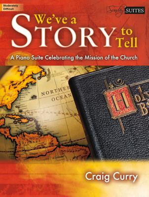 Image for c We've a Story to Tell: A Piano Suite Celebrating the Mission of the Church (Sacred Piano)