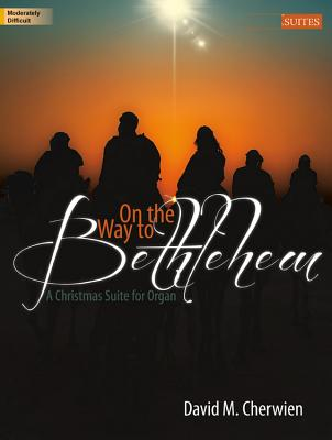 Image for c On the Way to Bethlehem: A Christmas Suite for Organ (Sacred Organ, Organ 3-staff)