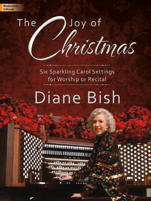 Image for The Joy of Christmas: Six Sparkling Carol Settings for Worship or Recital (Sacred Organ, Organ 3-staff)