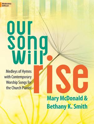 Image for 70/1853L Our Song Will Rise: Medleys of Hymns with Contemporary Worship Songs for the Church Pianist (Sacred Piano)