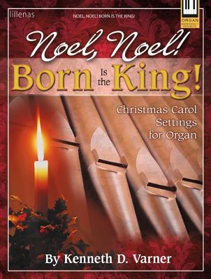 Image for c Noel, Noel! Born Is the King!: Christmas Carol Settings for Organ (Sacred Organ, Organ 3-staff)