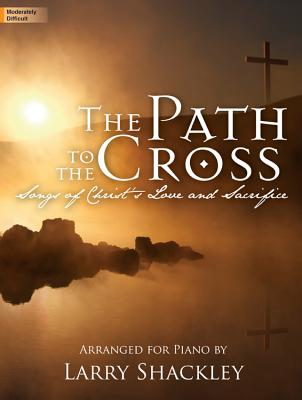 Image for The Path to the Cross: Songs of Christ's Love and Sacrifice