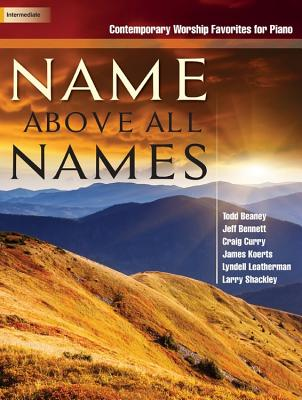 Image for Name Above All Names: Contemporary Worship Favorites for Piano