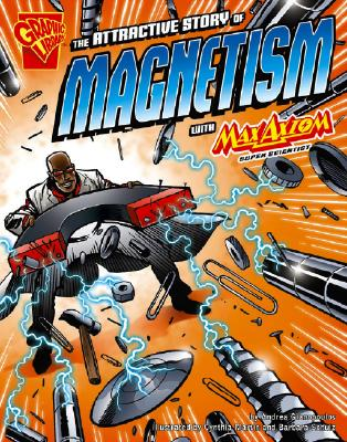 Image for The Attractive Story of Magnetism with Max Axiom, Super Scientist (Graphic Science series) (Graphic Library: Graphic Science)