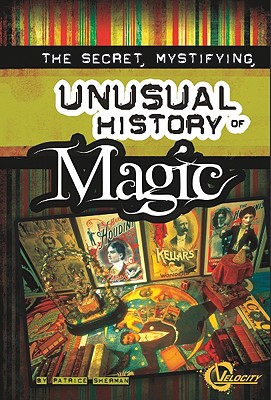 Image for The Secret, Mystifying, Unusual History of Magic (Unusual Histories)