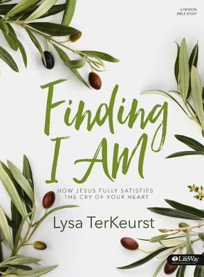 Image for Finding I AM - Bible Study Book: How Jesus Fully Satisfies the Cry of Your Heart