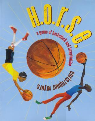 H.O.R.S.E. (1 Hardcover/1 CD): A Game of Basketball and Imagination, Myers, Christopher