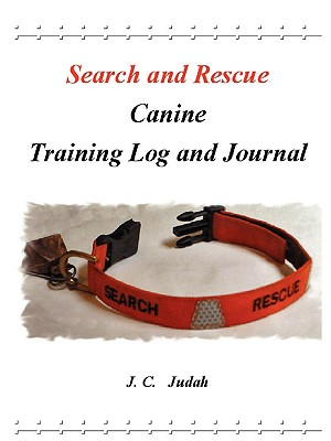 Search and Rescue Canine - Training Log and Journal, Judah, J. C.