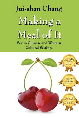 Making a Meal of It: Sex in Chinese and Western Cultural Settings, Chang, Jui-Shan