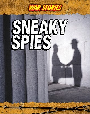 Sneaky Spies (War Stories), Charlotte Guillain (Author)