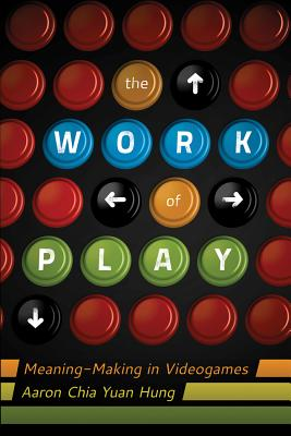 Image for The Work of Play: Meaning-Making in Videogames (New Literacies and Digital Epistemologies)