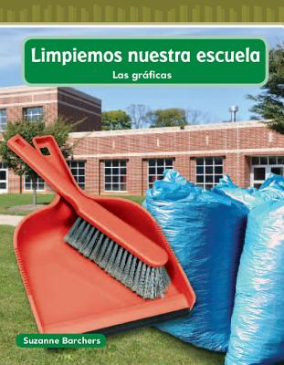 Image for Teacher Created Materials - Mathematics Readers: Limpiemos nuestra escuela (Cleaning Our School) - Grade 2 - Guided Reading Level M (Graficas) (Spanish Edition)