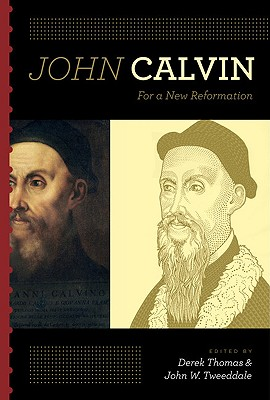 Image for John Calvin: For a New Reformation