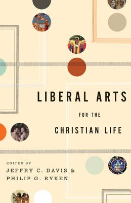 Liberal Arts for the Christian Life (Secret), Jeffry C. Davis, ed.