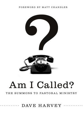 Am I Called?: The Summons to Pastoral Ministry, Dave Harvey